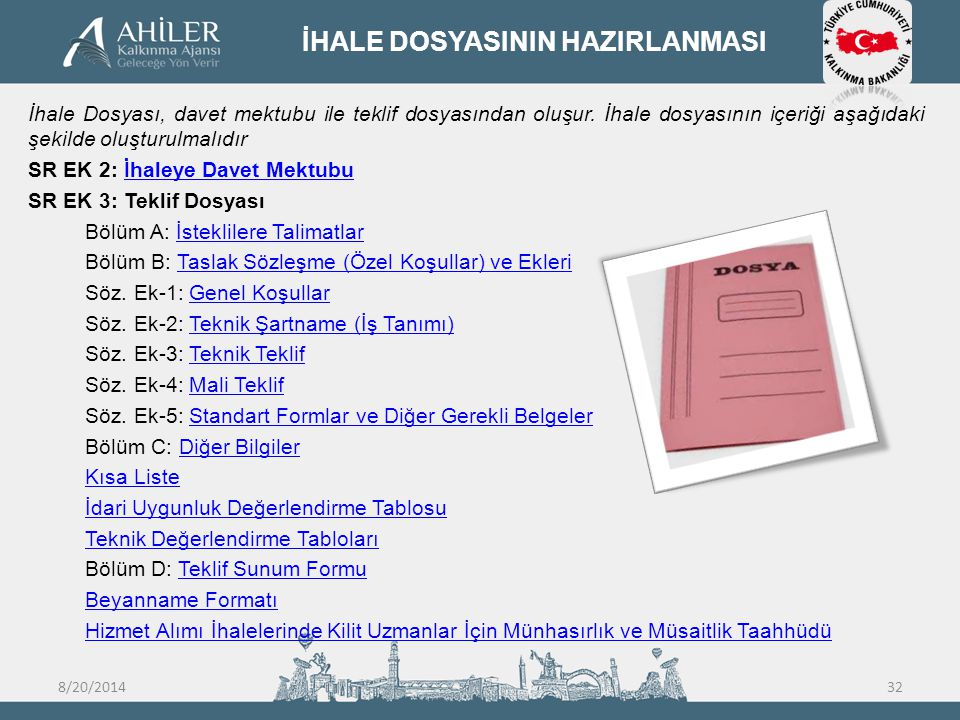 İHALE DOSYASININ HAZIRLANMASI İhale Dosyası, davet mektubu ile teklif dosyasından oluşur. İhale dosyasının içeriği aşağıdaki şekilde oluşturulmalıdır