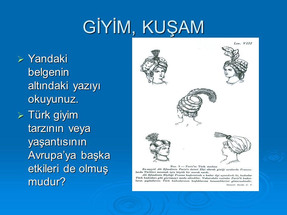 GİYİM, KUŞAM  Yandaki belgenin altındaki yazıyı okuyunuz.  Türk giyim tarzının veya yaşantısının Avrupa'ya başka etkileri de olmuş mudur?