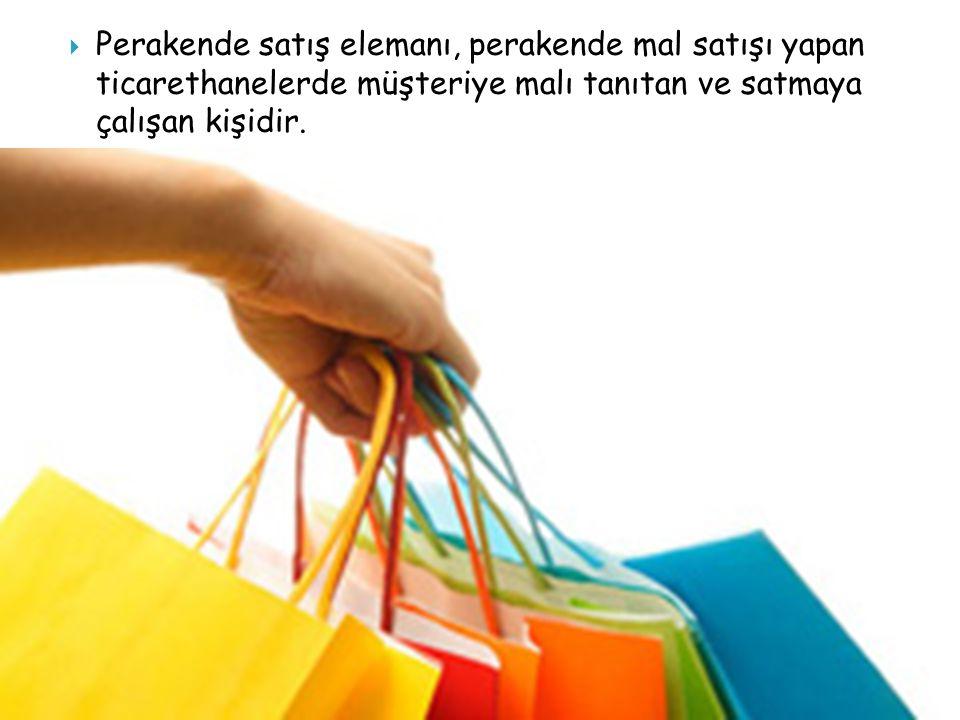  Perakende satış elemanı, perakende mal satışı yapan ticarethanelerde müşteriye malı tanıtan ve satmaya çalışan kişidir.