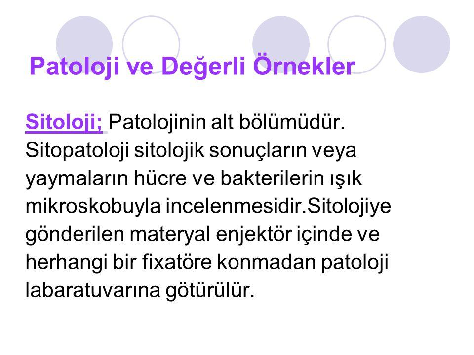 Patoloji ve Değerli Örnekler Sitoloji; Patolojinin alt bölümüdür.
