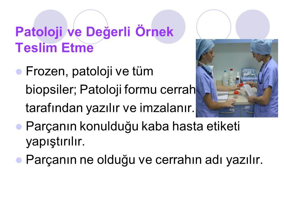 Patoloji ve Değerli Örnek Teslim Etme Frozen, patoloji ve tüm biopsiler; Patoloji formu cerrah tarafından yazılır ve imzalanır.