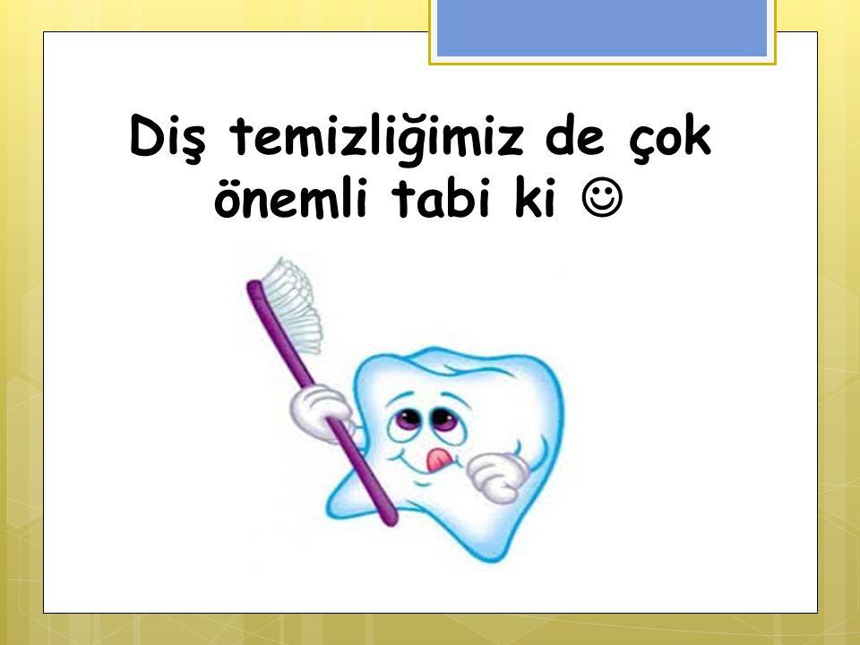 Diş temizliğimiz de çok önemli tabi ki