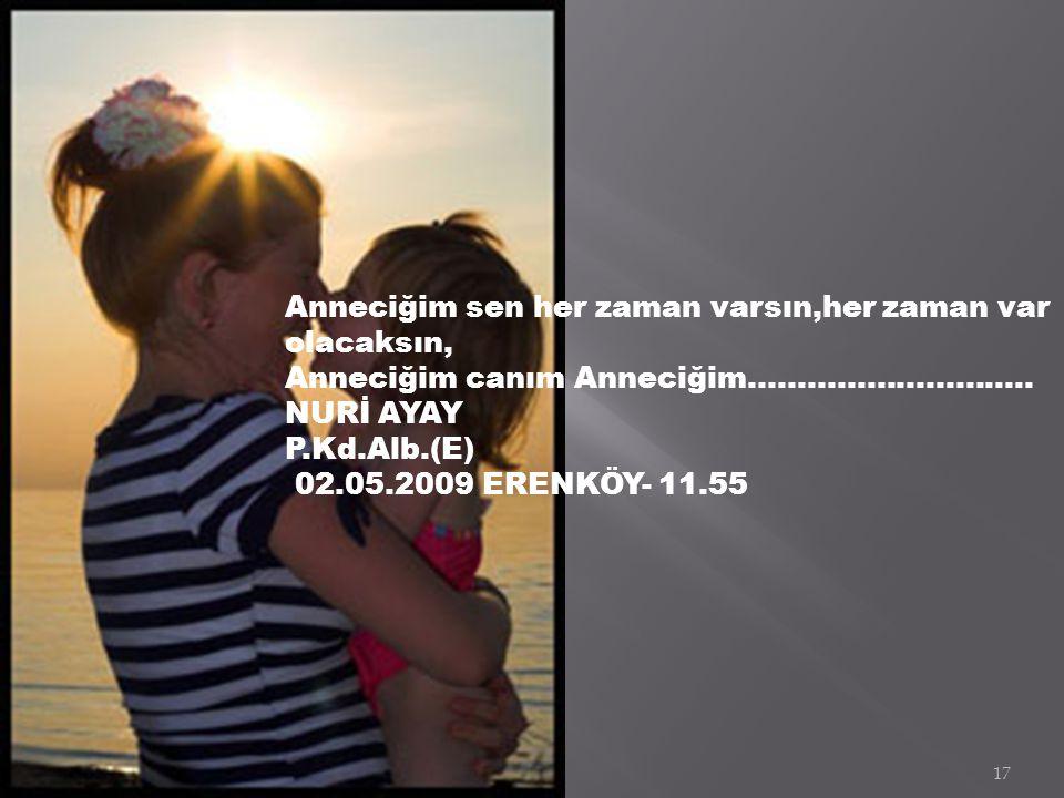 16 Senin sevgin kalplerimizin derininde, Senin sevgin,gökyüzünde,senin sevgin her yerde, Anneciğim sen daima,kalplerde yaşıyorsun,