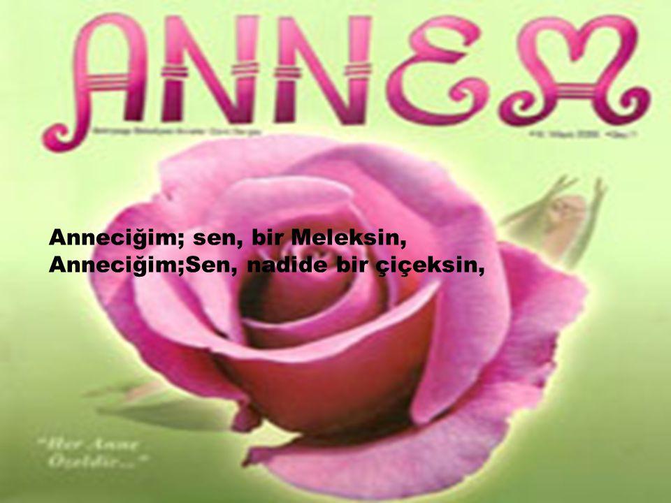 2 Anneciğim; sen, bir Meleksin, Anneciğim;Sen, nadide bir çiçeksin,