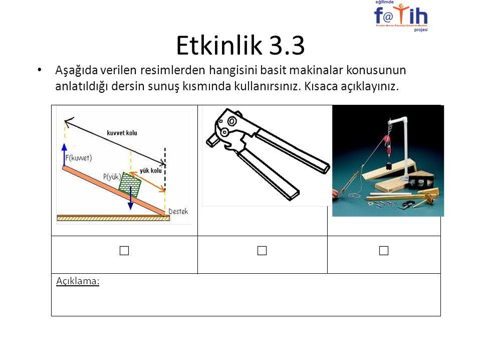 Etkinlik 3.3 Aşağıda verilen resimlerden hangisini basit makinalar konusunun anlatıldığı dersin sunuş kısmında kullanırsınız. Kısaca açıklayınız.