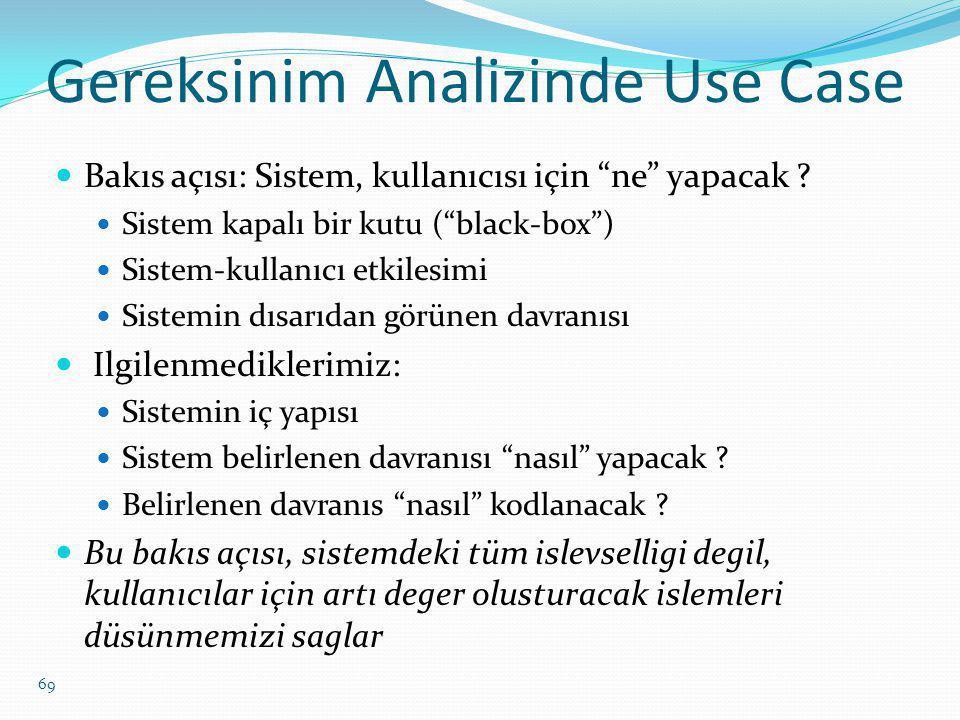 """Gereksinim Analizinde Use Case Bakıs açısı: Sistem, kullanıcısı için """"ne"""" yapacak ? Sistem kapalı bir kutu (""""black-box"""") Sistem-kullanıcı etkilesimi S"""