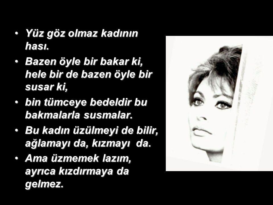 Kadının hası nerede, nasıl davranacağını bilir… İnsanların içinde kapris yapmaz, hır çıkarmaz; ama gerçek bir Osmanlı kadını gibi,adabıyla, raconuyla