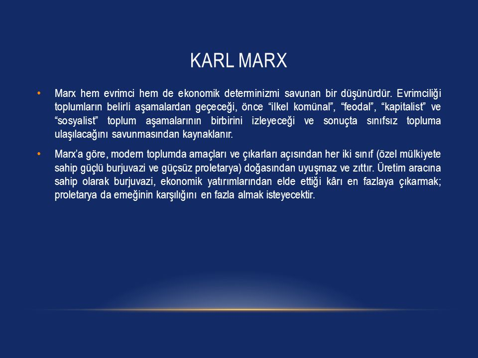 """KARL MARX Marx hem evrimci hem de ekonomik determinizmi savunan bir düşünürdür. Evrimciliği toplumların belirli aşamalardan geçeceği, önce """"ilkel komü"""