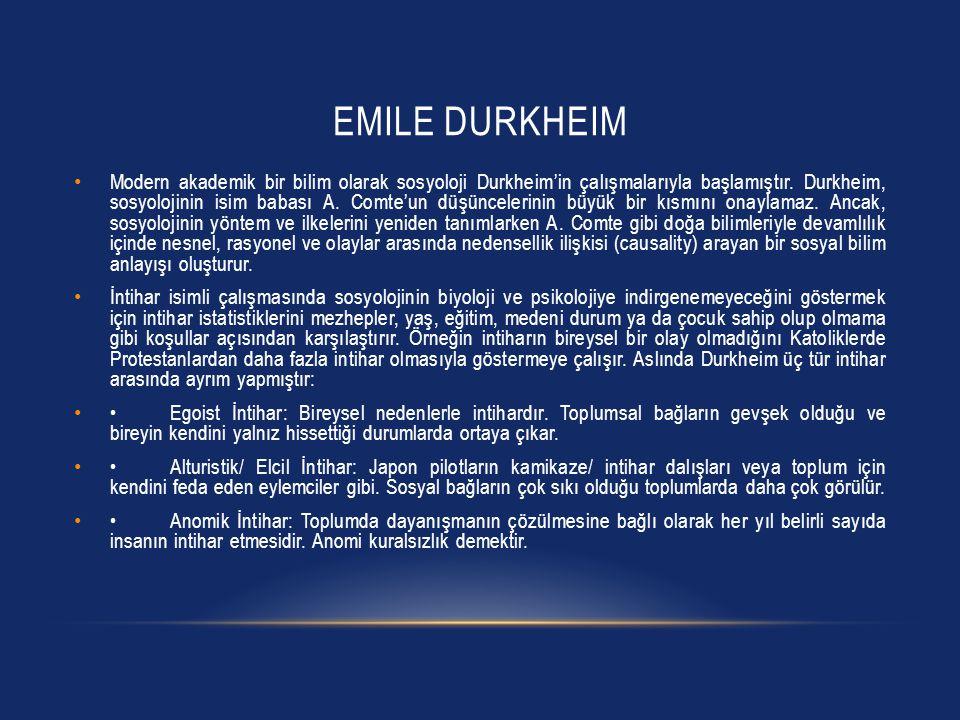 EMILE DURKHEIM Modern akademik bir bilim olarak sosyoloji Durkheim'in çalışmalarıyla başlamıştır. Durkheim, sosyolojinin isim babası A. Comte'un düşün