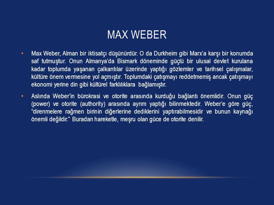 MAX WEBER Max Weber, Alman bir iktisatçı düşünürdür. O da Durkheim gibi Marx'a karşı bir konumda saf tutmuştur. Onun Almanya'da Bismark döneminde güçl
