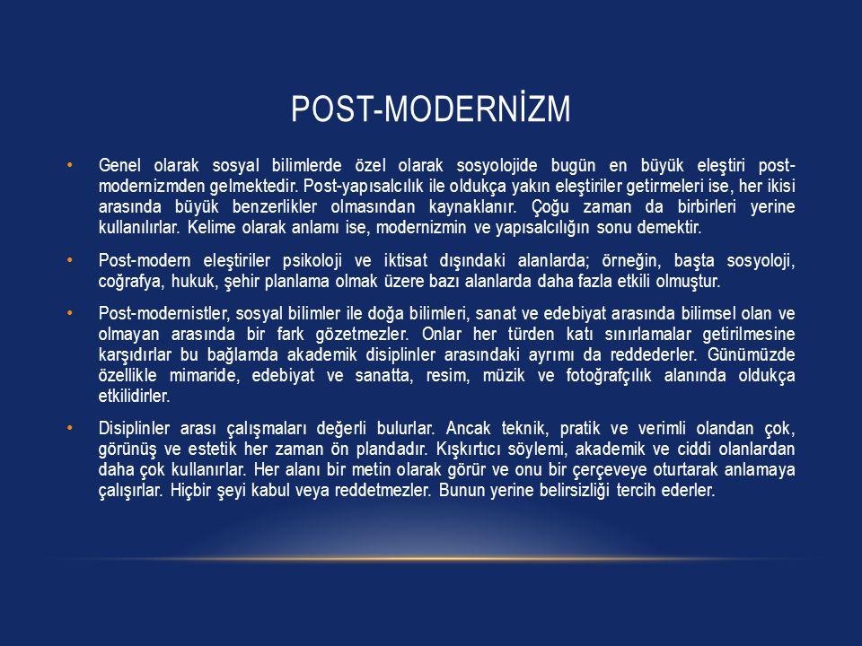 POST-MODERNİZM Genel olarak sosyal bilimlerde özel olarak sosyolojide bugün en büyük eleştiri post- modernizmden gelmektedir. Post-yapısalcılık ile ol