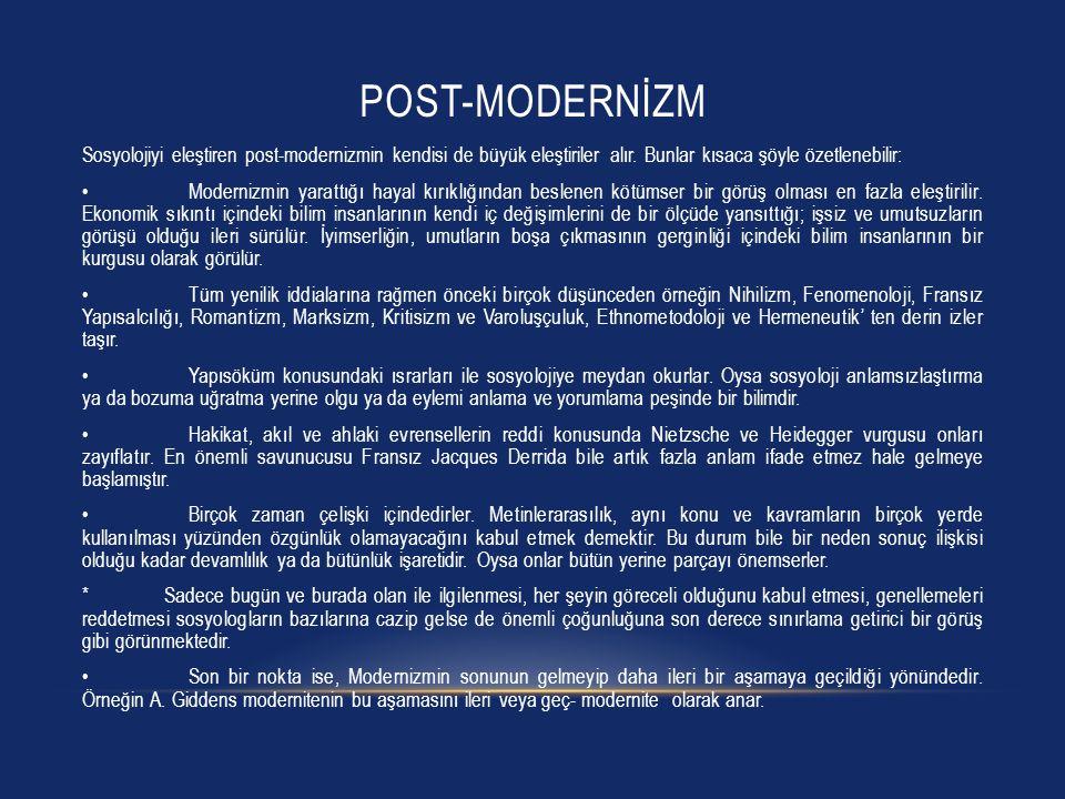 POST-MODERNİZM Sosyolojiyi eleştiren post-modernizmin kendisi de büyük eleştiriler alır. Bunlar kısaca şöyle özetlenebilir: Modernizmin yarattığı haya