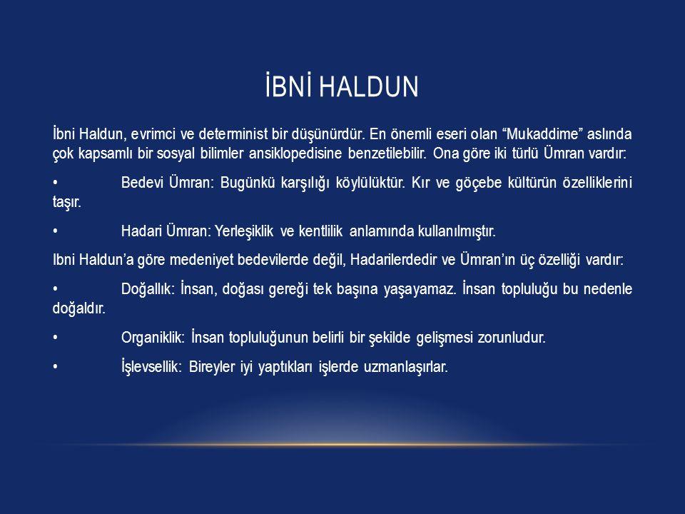 """İBNİ HALDUN İbni Haldun, evrimci ve determinist bir düşünürdür. En önemli eseri olan """"Mukaddime"""" aslında çok kapsamlı bir sosyal bilimler ansiklopedis"""