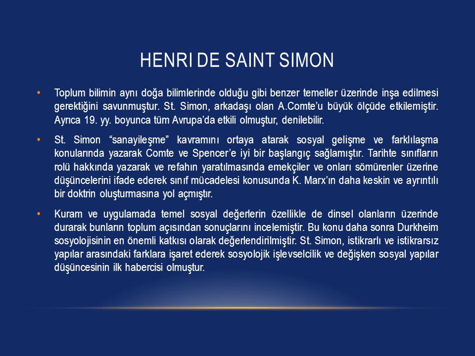 HENRI DE SAINT SIMON Toplum bilimin aynı doğa bilimlerinde olduğu gibi benzer temeller üzerinde inşa edilmesi gerektiğini savunmuştur. St. Simon, arka