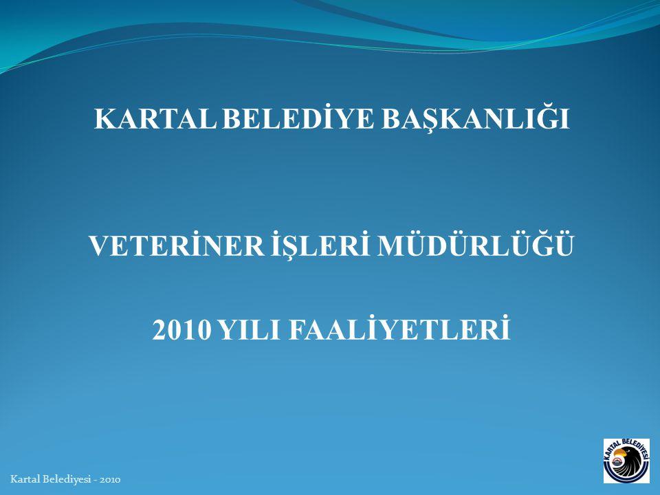 KARTAL BELEDİYE BAŞKANLIĞI VETERİNER İŞLERİ MÜDÜRLÜĞÜ 2010 YILI FAALİYETLERİ Kartal Belediyesi - 2010