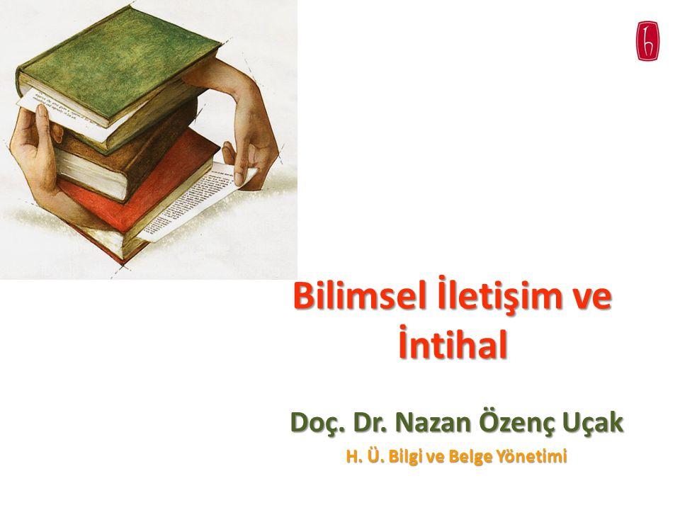 Bilimsel İletişim ve İntihal Doç. Dr. Nazan Özenç Uçak H. Ü. Bilgi ve Belge Yönetimi