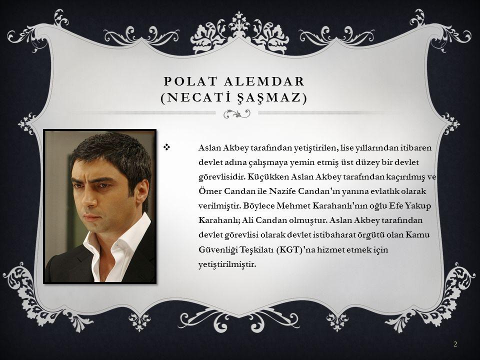POLAT ALEMDAR (NECATİ ŞAŞMAZ)  Aslan Akbey tarafından yetiştirilen, lise yıllarından itibaren devlet adına çalışmaya yemin etmiş üst düzey bir devlet
