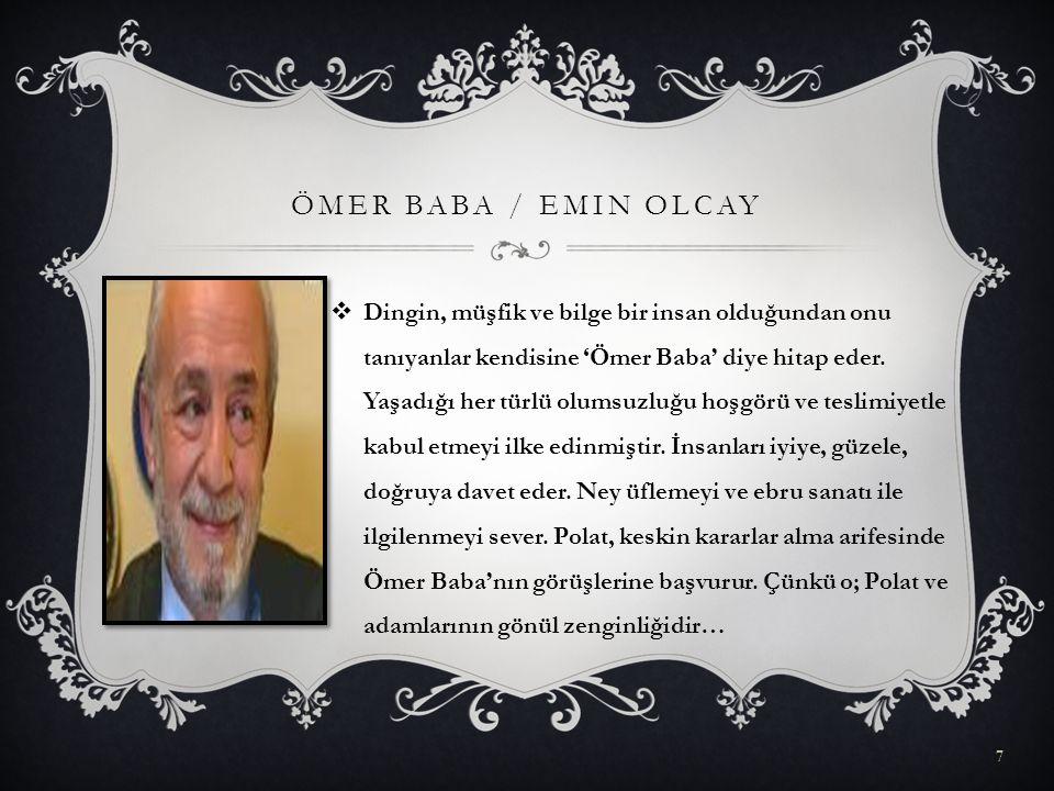 ÖMER BABA / EMIN OLCAY  Dingin, müşfik ve bilge bir insan olduğundan onu tanıyanlar kendisine 'Ömer Baba' diye hitap eder. Yaşadığı her türlü olumsuz