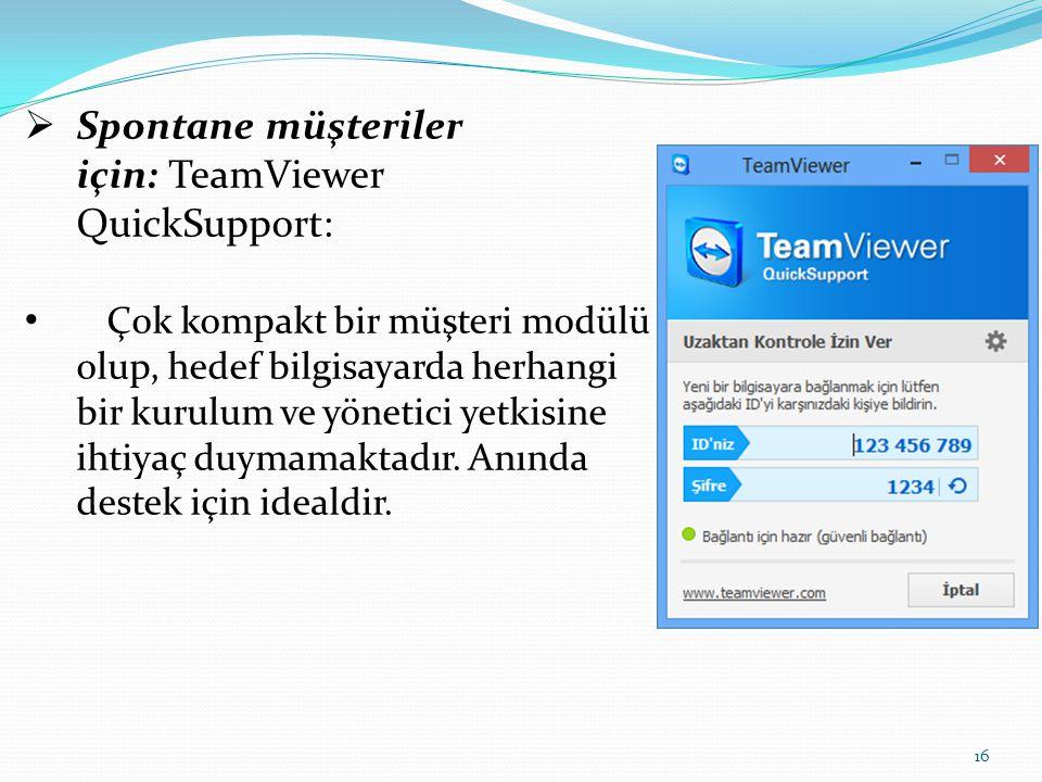  Spontane müşteriler için: TeamViewer QuickSupport: Çok kompakt bir müşteri modülü olup, hedef bilgisayarda herhangi bir kurulum ve yönetici yetkisin