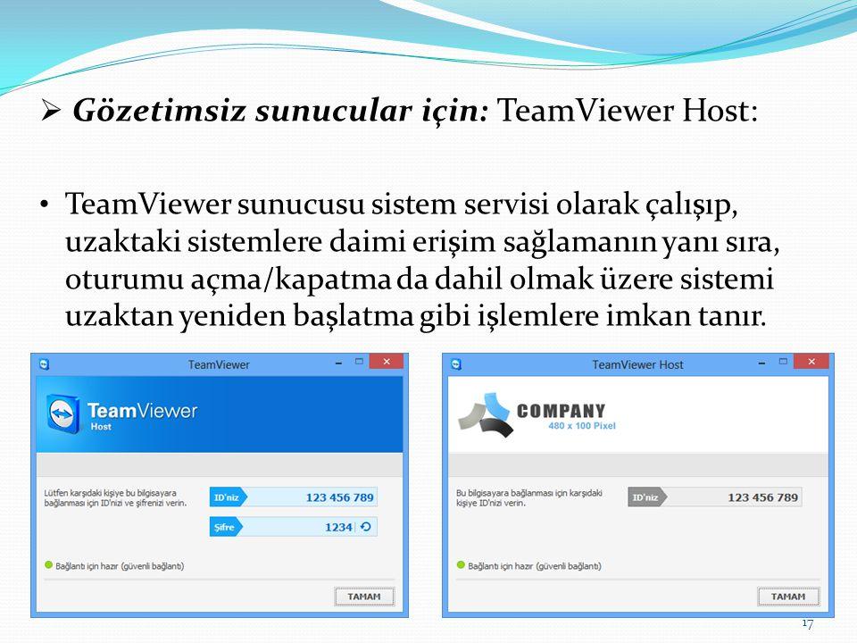  Gözetimsiz sunucular için: TeamViewer Host: TeamViewer sunucusu sistem servisi olarak çalışıp, uzaktaki sistemlere daimi erişim sağlamanın yanı sıra
