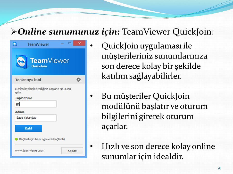  Online sunumunuz için: TeamViewer QuickJoin: QuickJoin uygulaması ile müşterileriniz sunumlarınıza son derece kolay bir şekilde katılım sağlayabilir