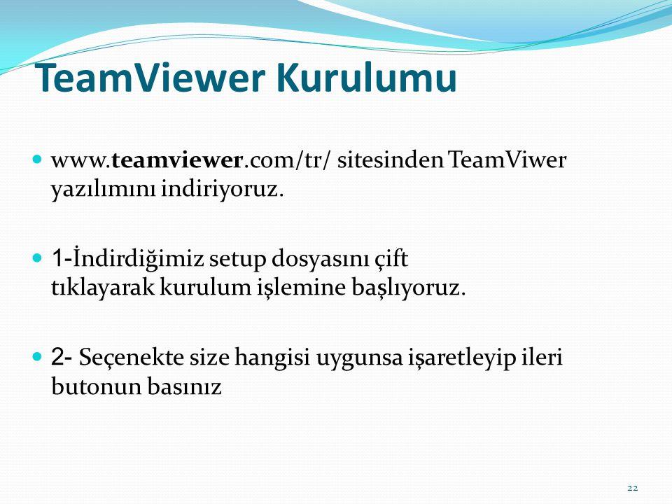 TeamViewer Kurulumu www.teamviewer.com/tr/  sitesinden TeamViwer yazılımını indiriyoruz. 1- İndirdiğimiz setup dosyasını çift tıklayarak kurulum işle