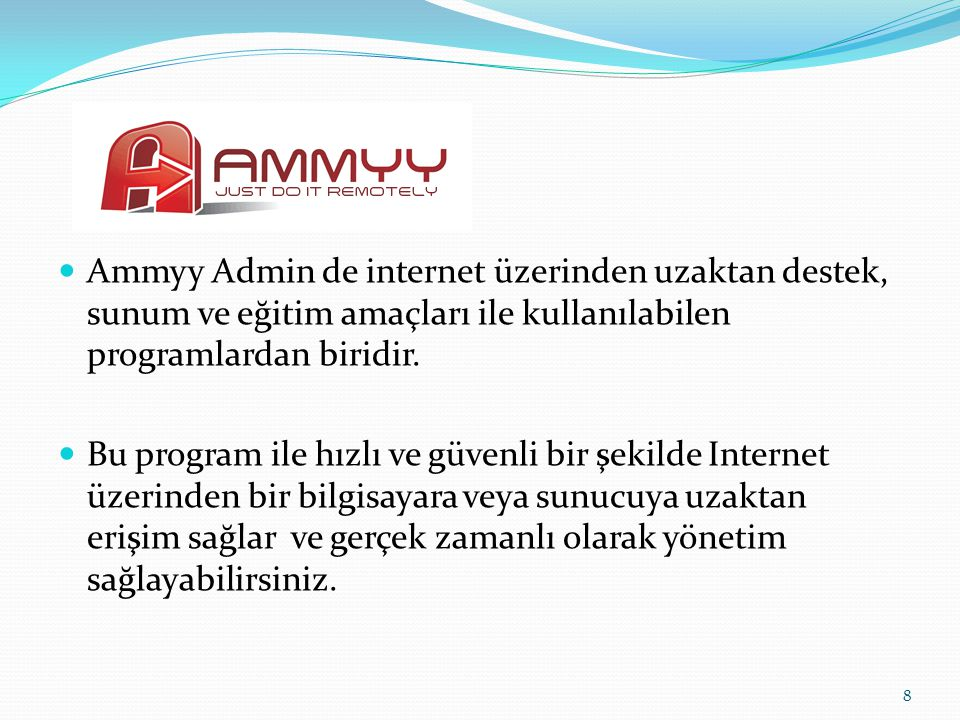 8 Ammyy Admin de internet üzerinden uzaktan destek, sunum ve eğitim amaçları ile kullanılabilen programlardan biridir. Bu program ile hızlı ve güvenli