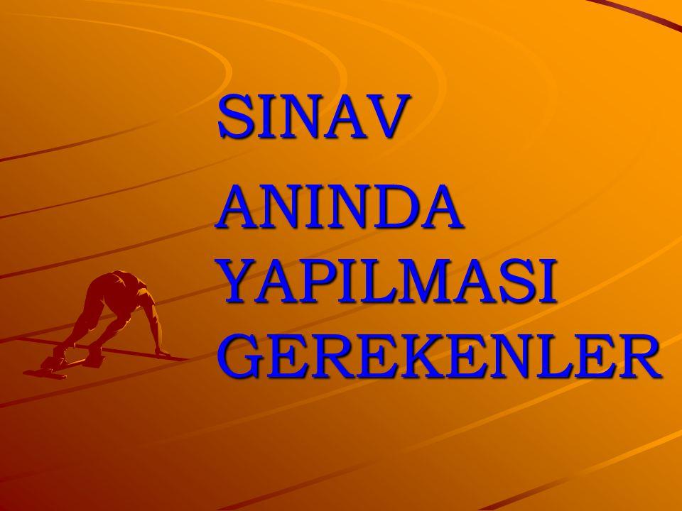 SINAV ANINDA YAPILMASI GEREKENLER