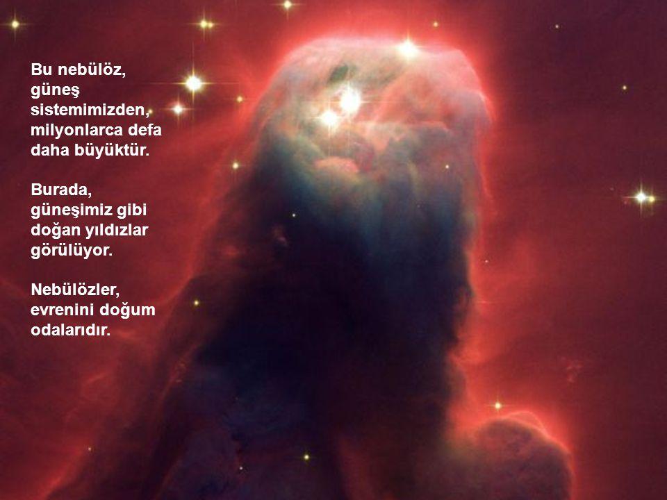 Bu, bizden üç milyon ışık yılı uzakta bulunan, sönmek üzere olan bir yıldız. Bir ışık yılı, on bin milyar km.ye karşılıktır.