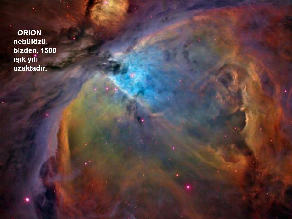 Bu nebülöz, güneş sistemimizden, milyonlarca defa daha büyüktür. Burada, güneşimiz gibi doğan yıldızlar görülüyor. Nebülözler, evrenini doğum odalarıd