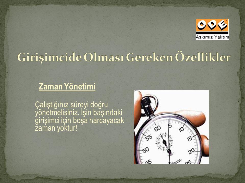 Zaman Yönetimi Çalıştığınız süreyi doğru yönetmelisiniz. İşin başındaki girişimci için boşa harcayacak zaman yoktur!