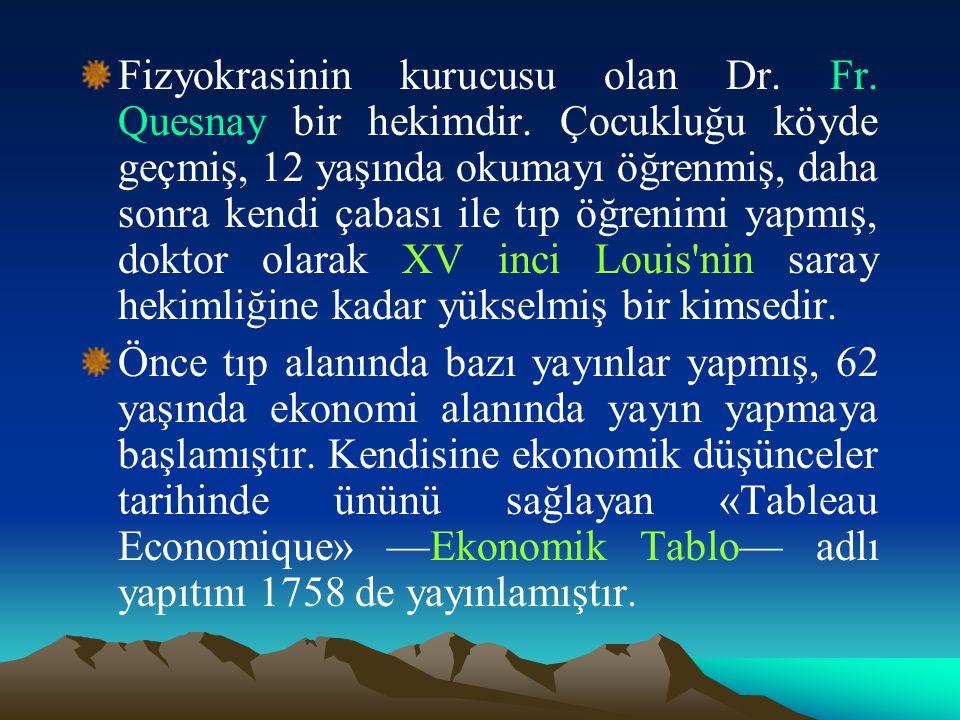 Fizyokrasinin kurucusu olan Dr.Fr. Quesnay bir hekimdir.
