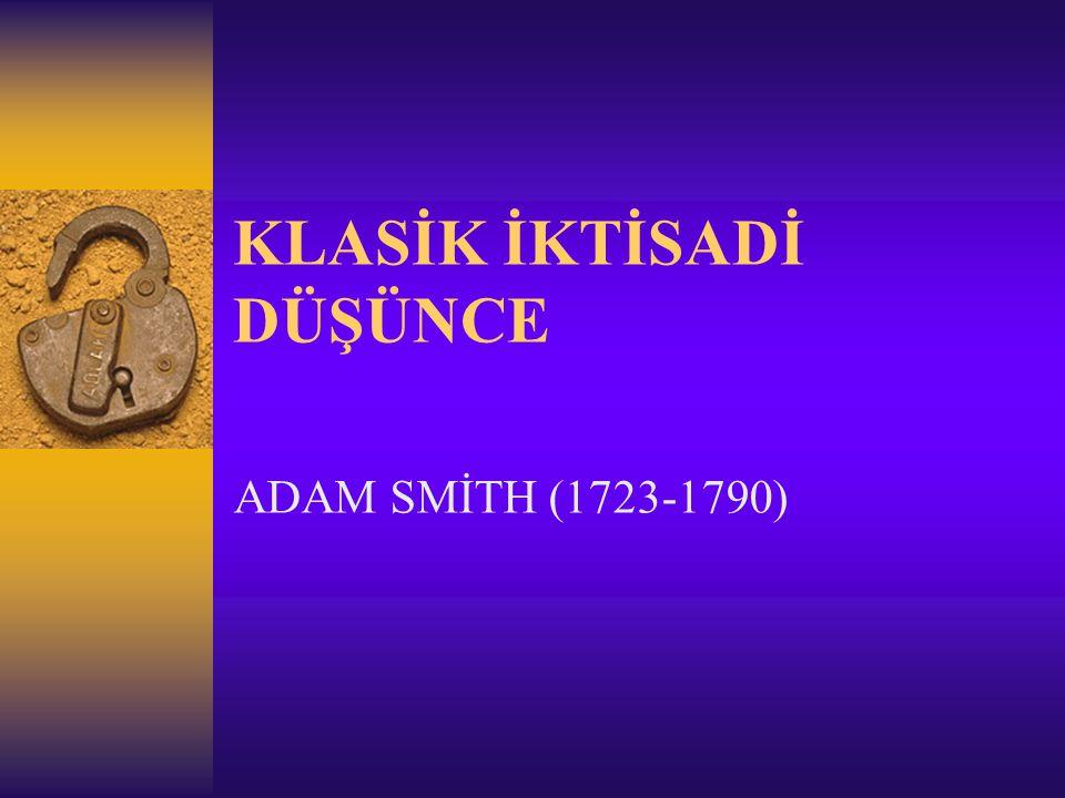 KLASİK İKTİSADİ DÜŞÜNCE ADAM SMİTH (1723-1790)
