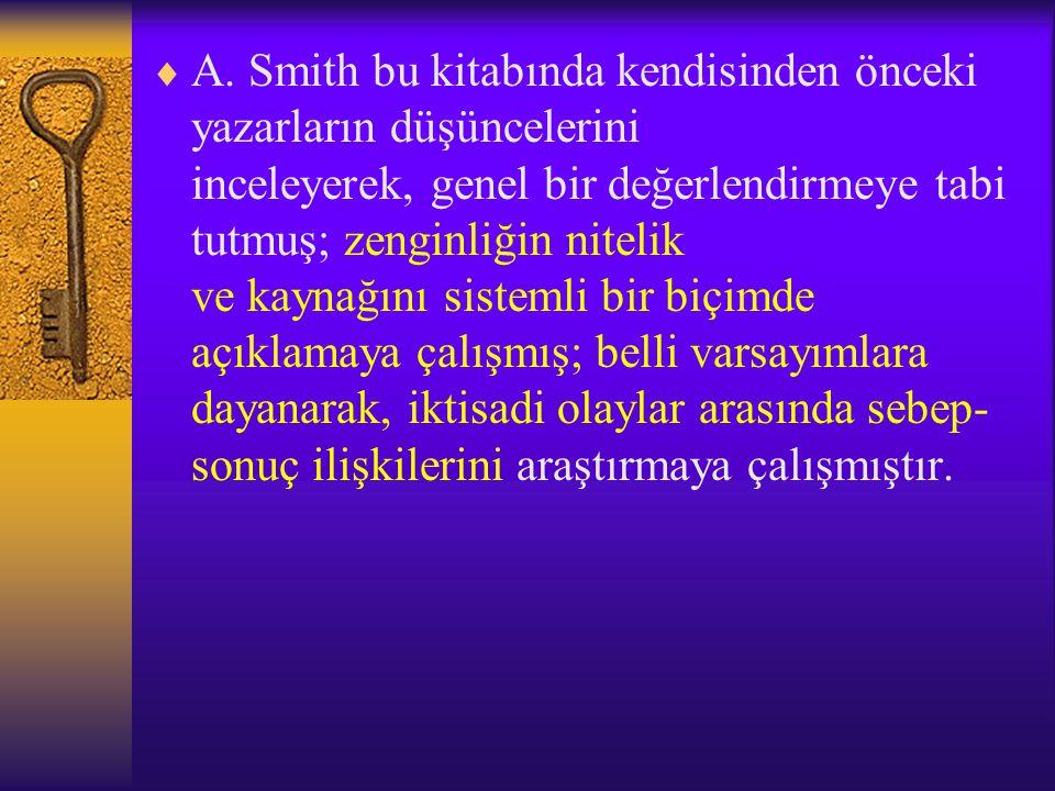  A. Smith bu kitabında kendisinden önceki yazarların düşüncelerini inceleyerek, genel bir değerlendirmeye tabi tutmuş; zenginliğin nitelik ve kaynağı