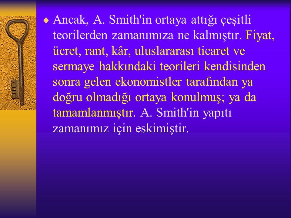  Ancak, A.Smith in ortaya attığı çeşitli teorilerden zamanımıza ne kalmıştır.