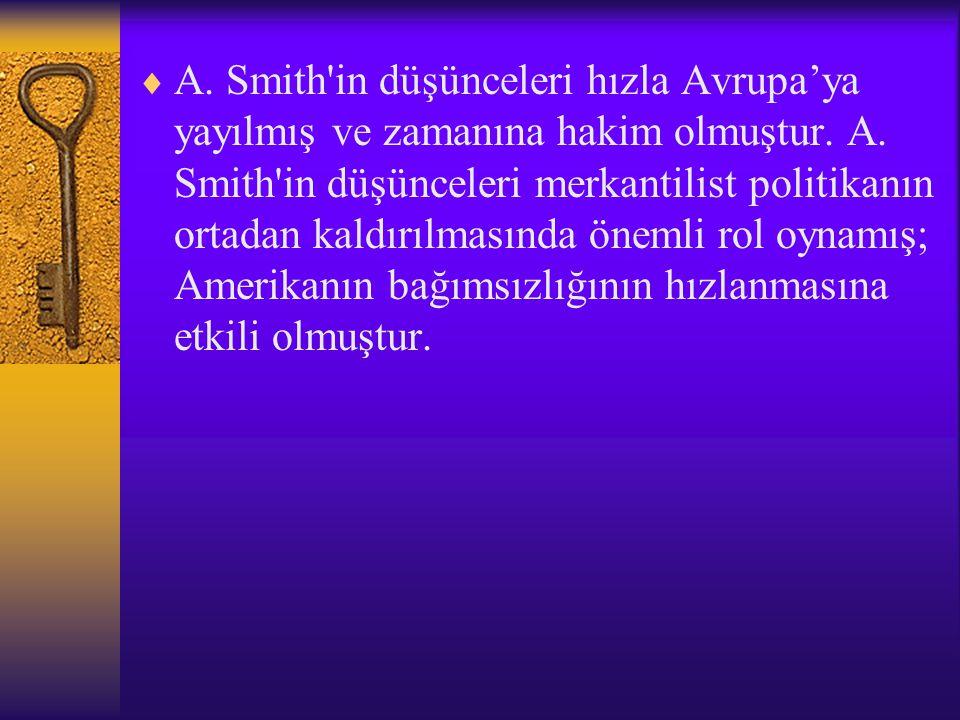  A.Smith in düşünceleri hızla Avrupa'ya yayılmış ve zamanına hakim olmuştur.