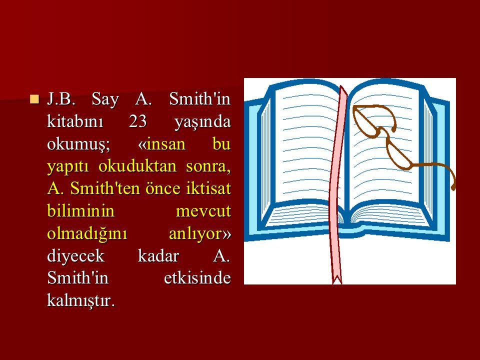 J.B.Say A. Smith in kitabını 23 yaşında okumuş; «insan bu yapıtı okuduktan sonra, A.