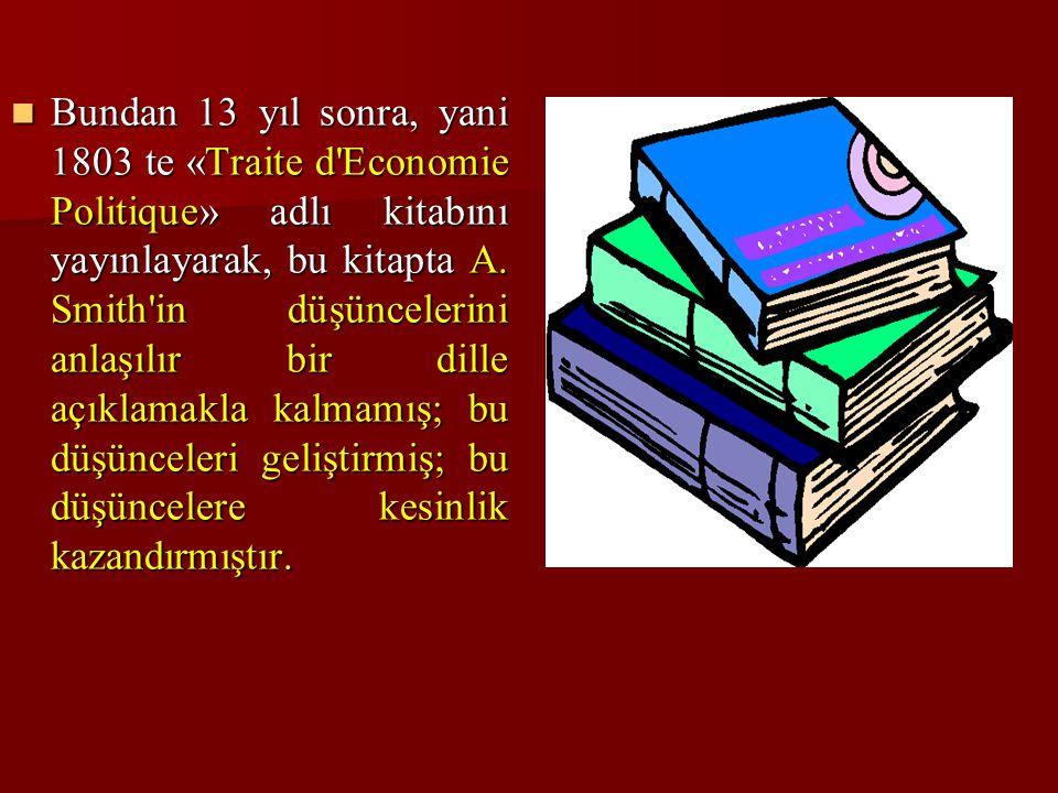 Bundan 13 yıl sonra, yani 1803 te «Traite d Economie Politique» adlı kitabını yayınlayarak, bu kitapta A.