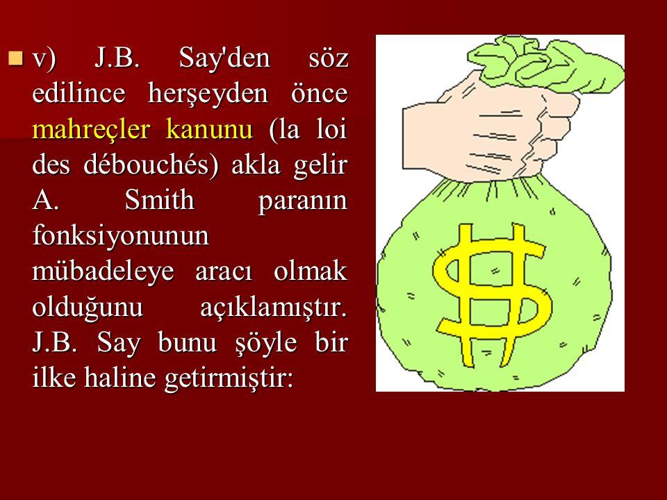 v) J.B.Say den söz edilince herşeyden önce mahreçler kanunu (la loi des débouchés) akla gelir A.