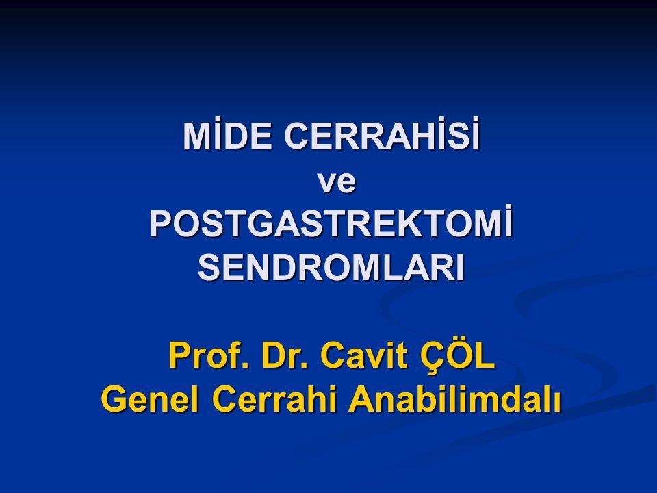 MİDE CERRAHİSİ ve ve POSTGASTREKTOMİ SENDROMLARI Prof. Dr. Cavit ÇÖL Genel Cerrahi Anabilimdalı