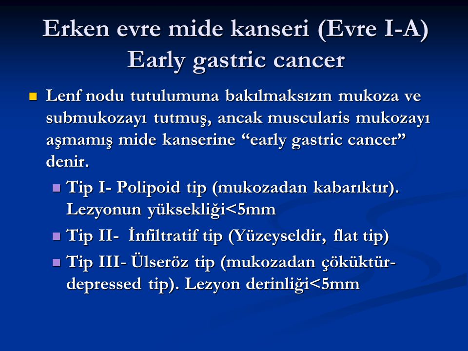 Erken evre mide kanseri (Evre I-A) Early gastric cancer Lenf nodu tutulumuna bakılmaksızın mukoza ve submukozayı tutmuş, ancak muscularis mukozayı aşm