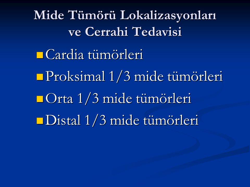 Mide Tümörü Lokalizasyonları ve Cerrahi Tedavisi Cardia tümörleri Cardia tümörleri Proksimal 1/3 mide tümörleri Proksimal 1/3 mide tümörleri Orta 1/3