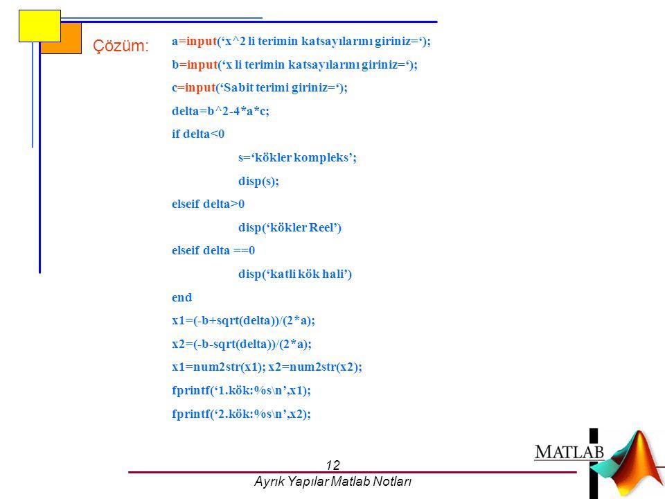 12 Ayrık Yapılar Matlab Notları a=input('x^2 li terimin katsayılarını giriniz='); b=input('x li terimin katsayılarını giriniz='); c=input('Sabit terim