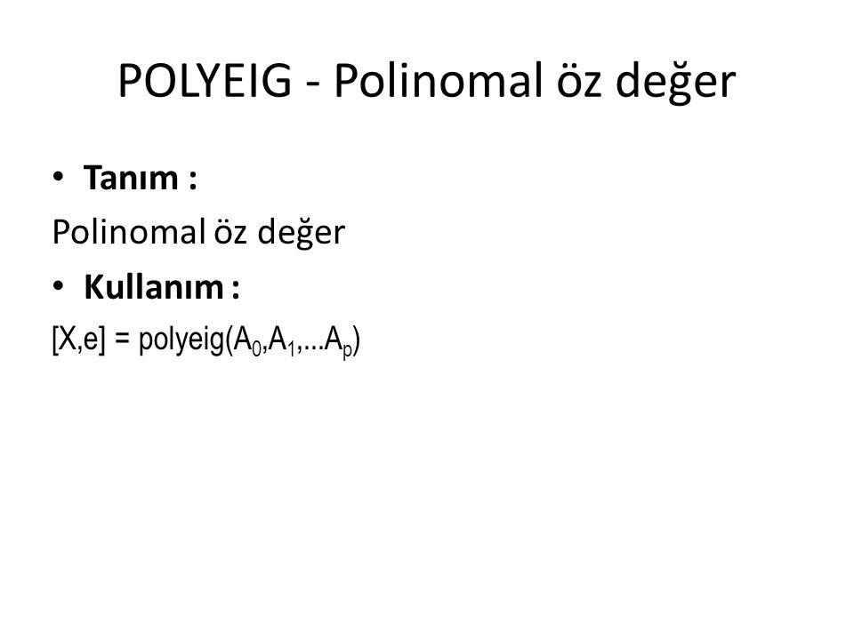 POLYEIG - Polinomal öz değer Tanım : Polinomal öz değer Kullanım : [X,e] = polyeig(A 0,A 1,...A p )