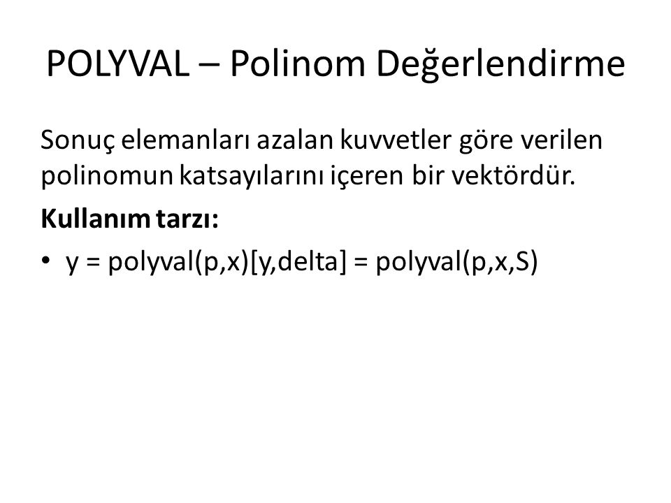 POLYVAL – Polinom Değerlendirme Sonuç elemanları azalan kuvvetler göre verilen polinomun katsayılarını içeren bir vektördür. Kullanım tarzı: y = polyv