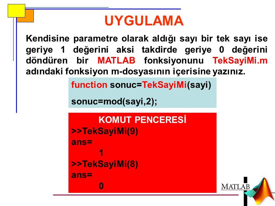 UYGULAMA function depoVektor=AraliktakiCiftleriBul(altLimit,ustLimit) depoVektor=[ ];%Baslangicta Bos Bir Satir Vektoru for i=altLimit:ustLimit if CiftSayiMi(i)%Geriye 1 veya 0 Donduren Alt Fonksiyon depoVektor=[depoVektor i]; %Depo Vektorun Sonuna Ekle %depoVektor=[i depoVektor]; end Kendisine parametre olarak aldığı bir alt limit ile bir üst limit arasındaki çift sayıları bularak bir satır vektörü içerisinde geriye döndüren bir MATLAB fonksiyonunu AraliktakiCiftleriBul.m adındaki fonksiyon m-dosyasının içerisine yazınız.