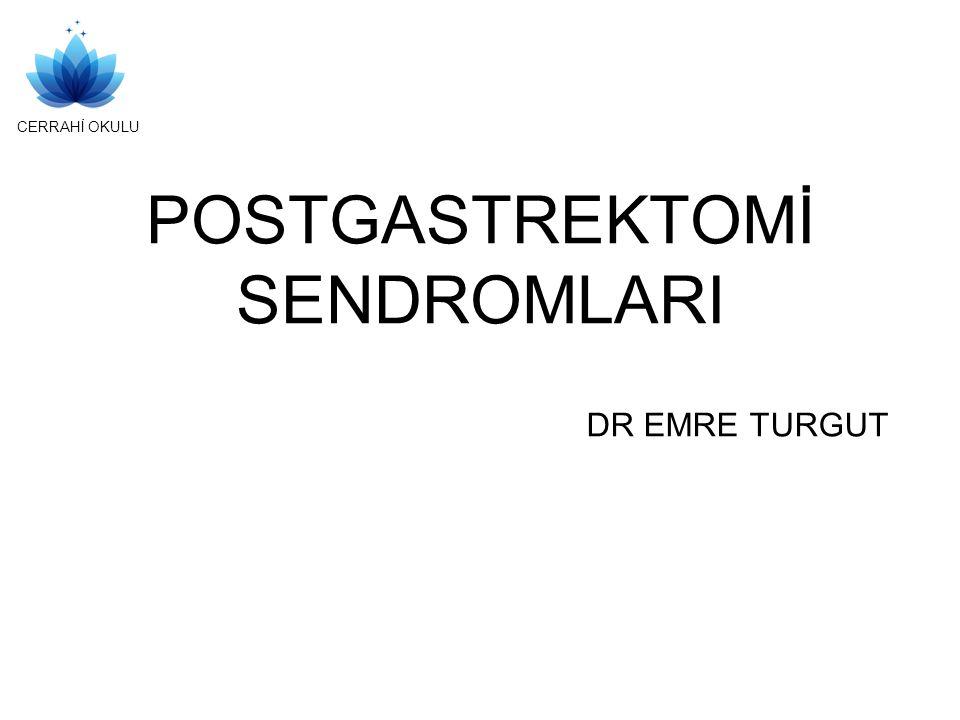 CERRAHİ OKULU POSTGASTREKTOMİ SENDROMLARI DR EMRE TURGUT