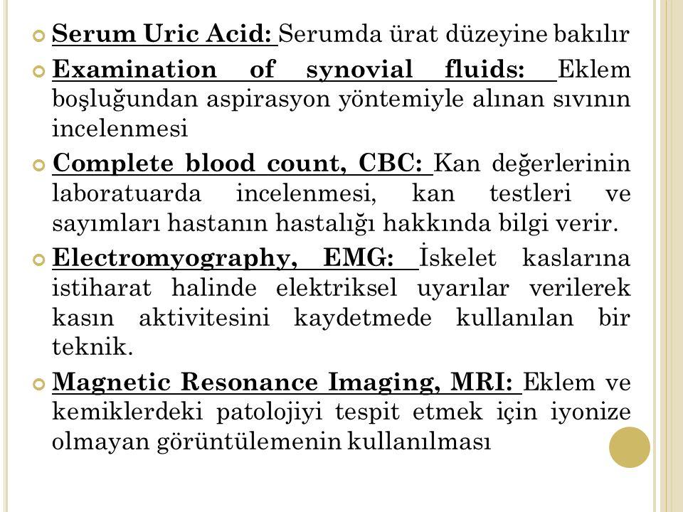 Serum Uric Acid: Serumda ürat düzeyine bakılır Examination of synovial fluids: Eklem boşluğundan aspirasyon yöntemiyle alınan sıvının incelenmesi Complete blood count, CBC: Kan değerlerinin laboratuarda incelenmesi, kan testleri ve sayımları hastanın hastalığı hakkında bilgi verir.