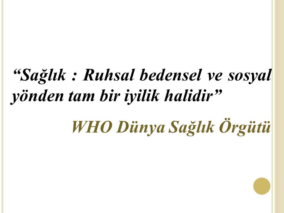 Sağlık : Ruhsal bedensel ve sosyal yönden tam bir iyilik halidir WHO Dünya Sağlık Örgütü