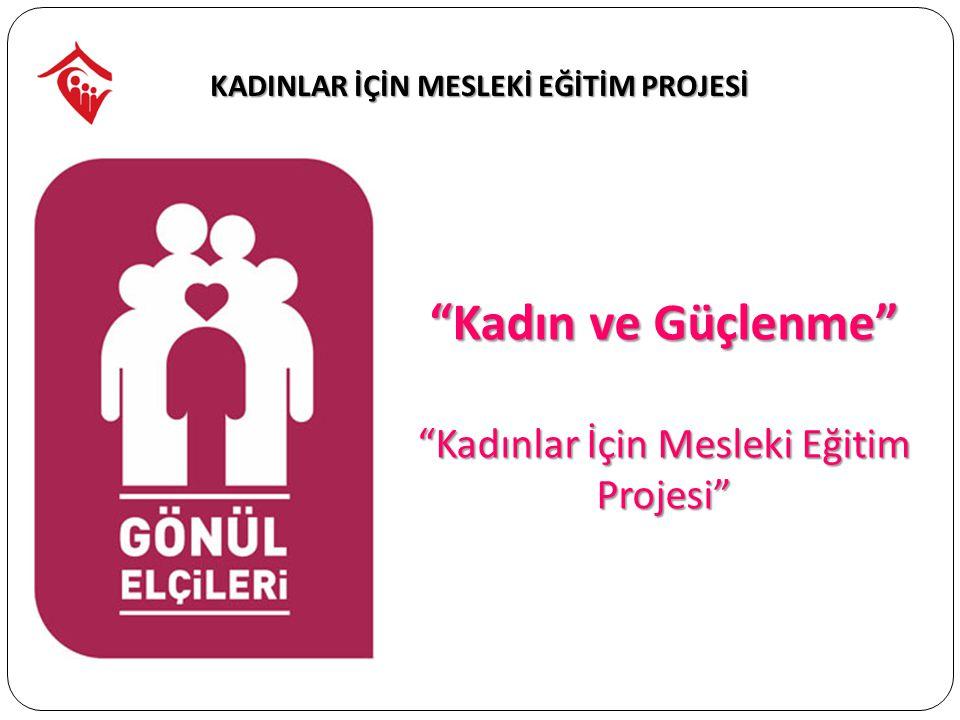 KADINLAR İÇİN MESLEKİ EĞİTİM PROJESİ Kadın ve Güçlenme Kadınlar İçin Mesleki Eğitim Projesi